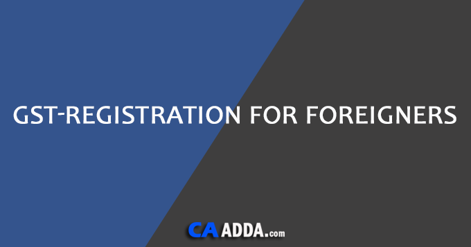 GST Registration - Foreign Non-Resident Taxable Persons